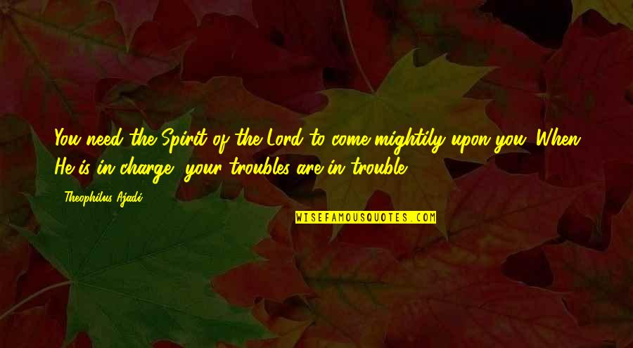 When God Quotes By Theophilus Ajadi: You need the Spirit of the Lord to