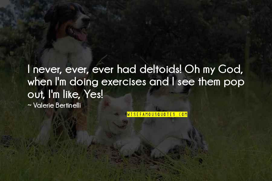 When God Quotes By Valerie Bertinelli: I never, ever, ever had deltoids! Oh my