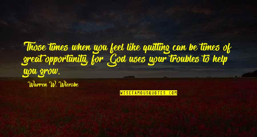 When God Quotes By Warren W. Wiersbe: Those times when you feel like quitting can