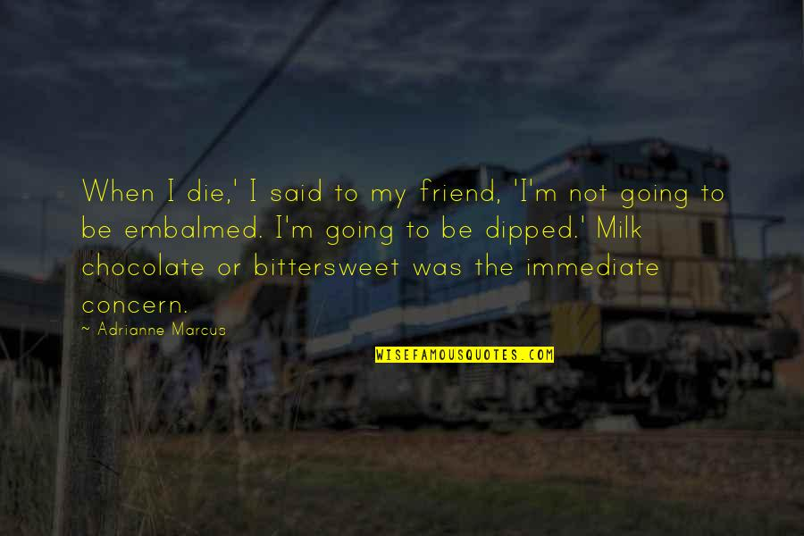When I Die Quotes By Adrianne Marcus: When I die,' I said to my friend,