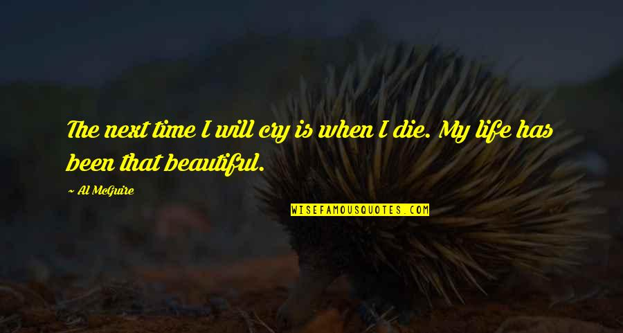When I Die Quotes By Al McGuire: The next time I will cry is when