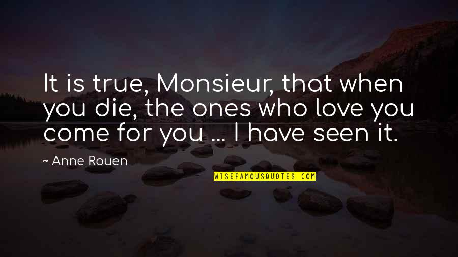 When I Die Quotes By Anne Rouen: It is true, Monsieur, that when you die,