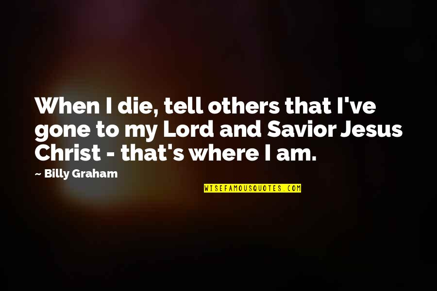 When I Die Quotes By Billy Graham: When I die, tell others that I've gone