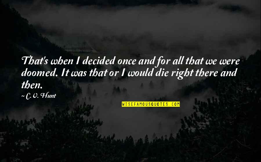 When I Die Quotes By C.V. Hunt: That's when I decided once and for all