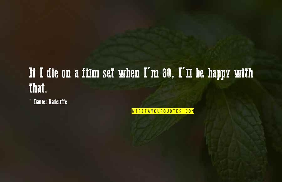 When I Die Quotes By Daniel Radcliffe: If I die on a film set when