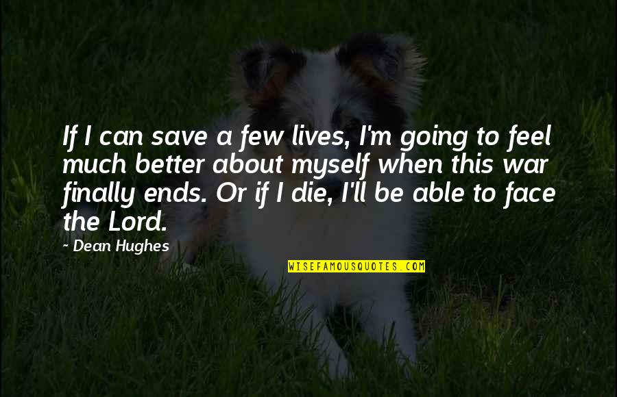When I Die Quotes By Dean Hughes: If I can save a few lives, I'm