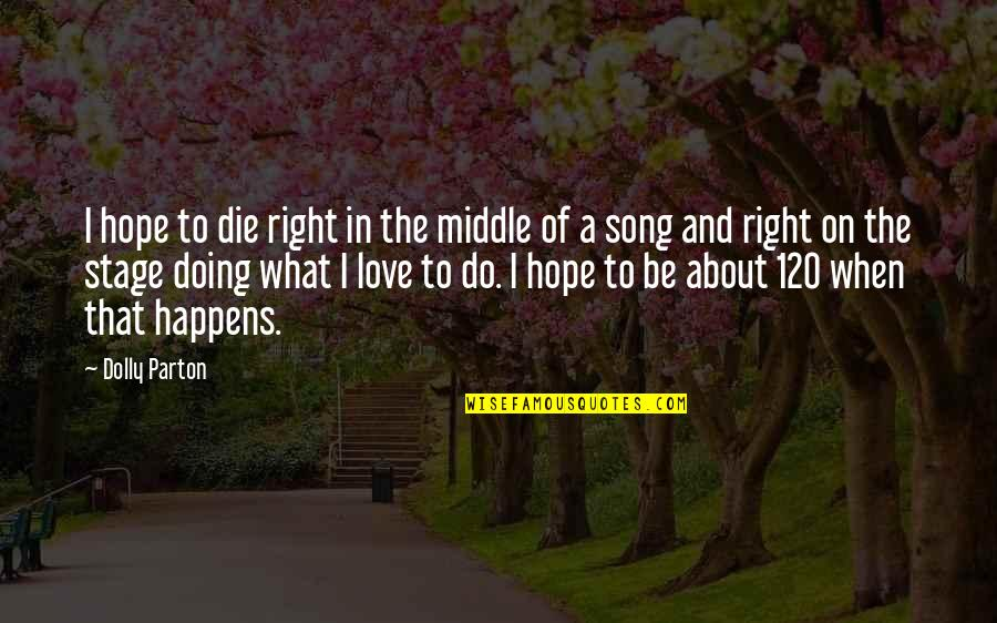 When I Die Quotes By Dolly Parton: I hope to die right in the middle