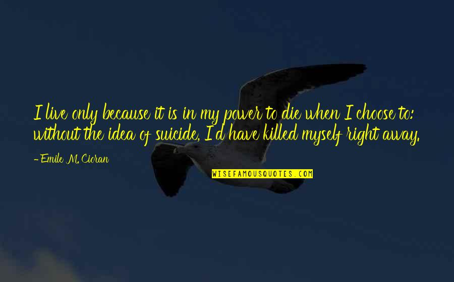 When I Die Quotes By Emile M. Cioran: I live only because it is in my