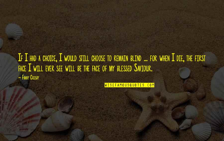 When I Die Quotes By Fanny Crosby: If I had a choice, I would still