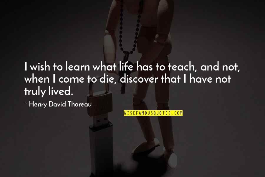 When I Die Quotes By Henry David Thoreau: I wish to learn what life has to