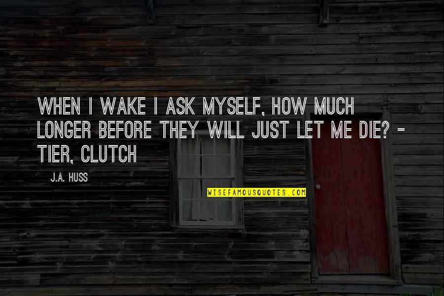 When I Die Quotes By J.A. Huss: When I wake I ask myself, how much