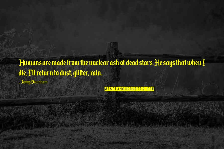 When I Die Quotes By Jenny Downham: Humans are made from the nuclear ash of