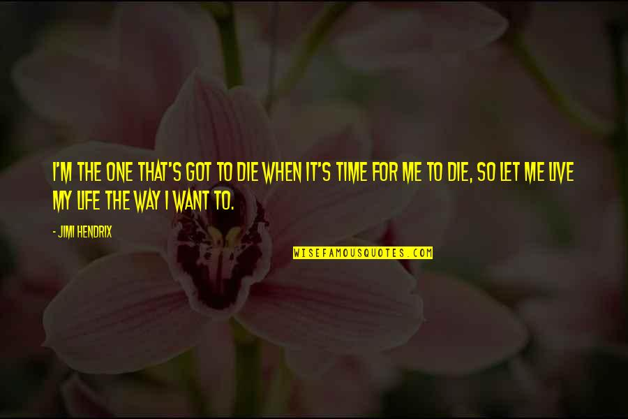 When I Die Quotes By Jimi Hendrix: I'm the one that's got to die when
