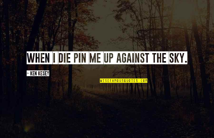 When I Die Quotes By Ken Kesey: When I die pin me up against the