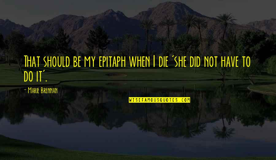 When I Die Quotes By Marie Brennan: That should be my epitaph when I die