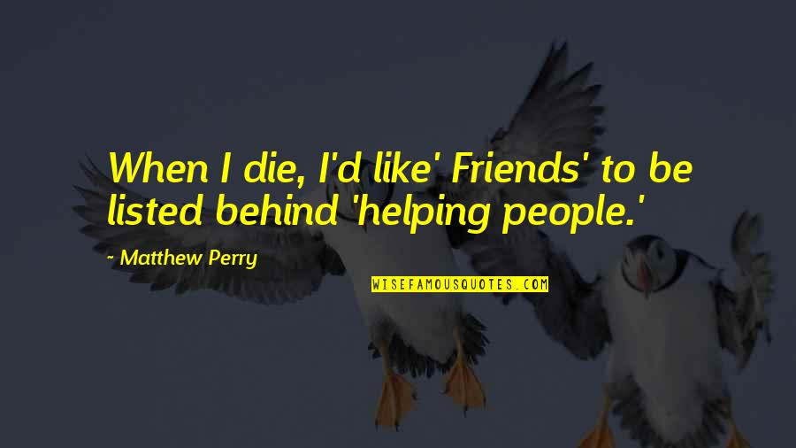 When I Die Quotes By Matthew Perry: When I die, I'd like' Friends' to be
