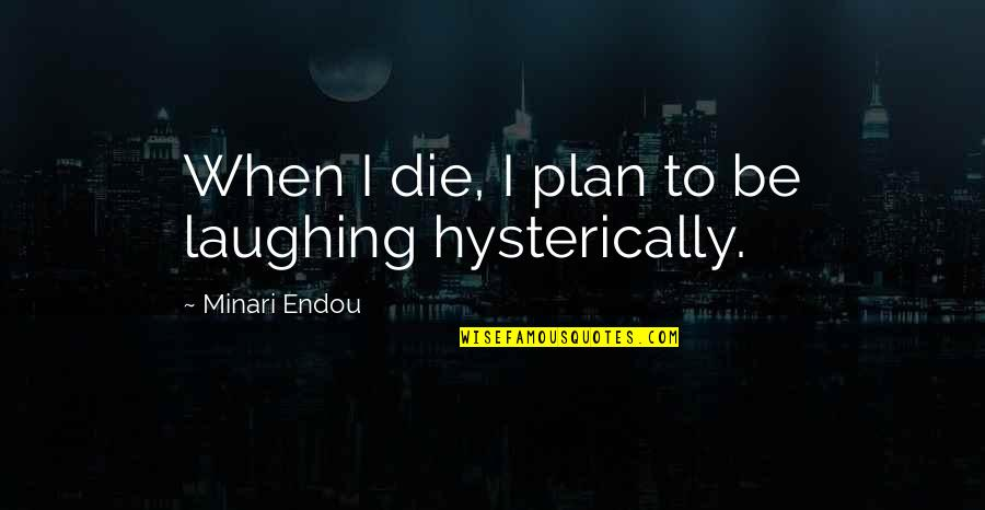 When I Die Quotes By Minari Endou: When I die, I plan to be laughing