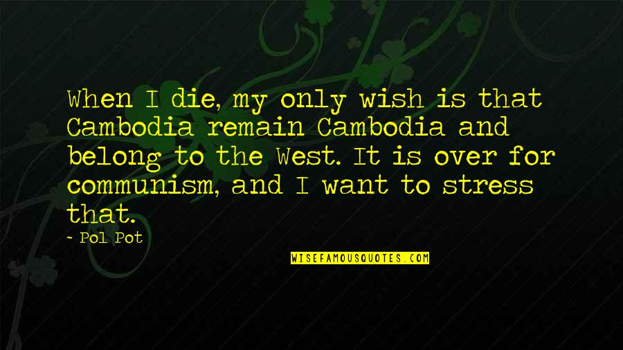 When I Die Quotes By Pol Pot: When I die, my only wish is that