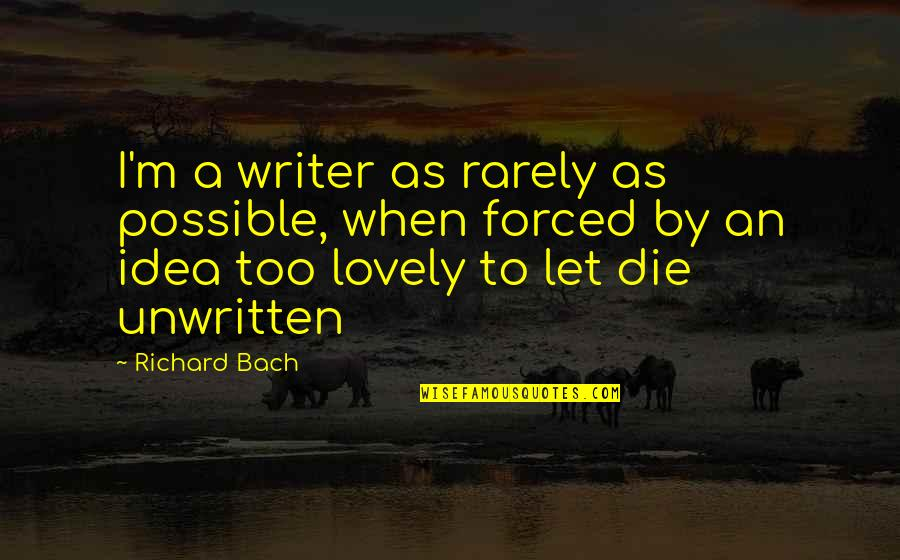 When I Die Quotes By Richard Bach: I'm a writer as rarely as possible, when