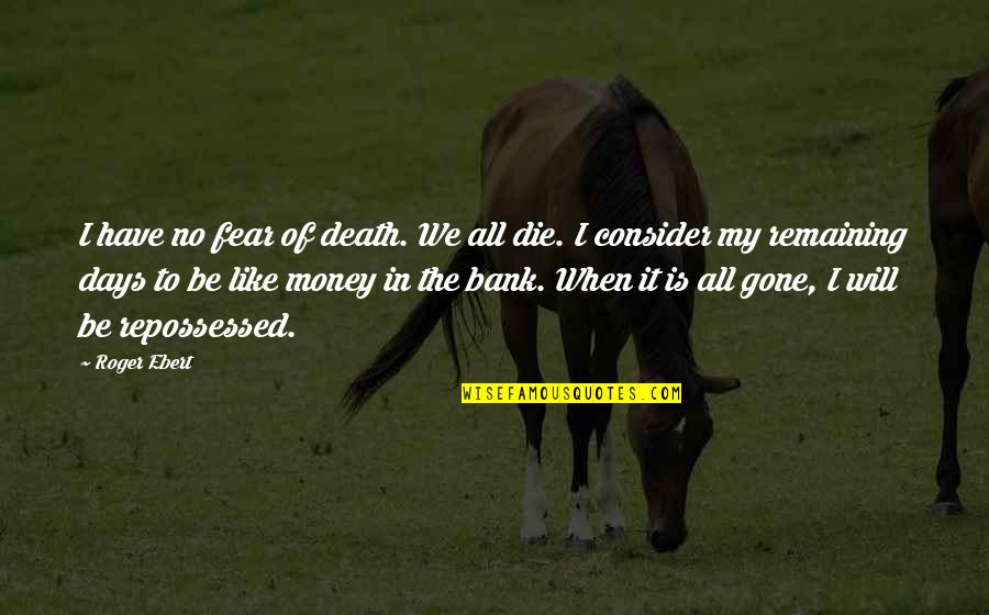 When I Die Quotes By Roger Ebert: I have no fear of death. We all