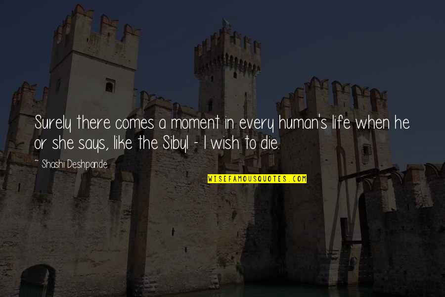 When I Die Quotes By Shashi Deshpande: Surely there comes a moment in every human's