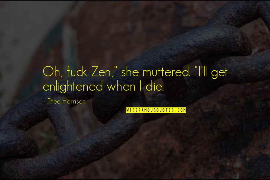 "When I Die Quotes By Thea Harrison: Oh, fuck Zen,"" she muttered. ""I'll get enlightened"