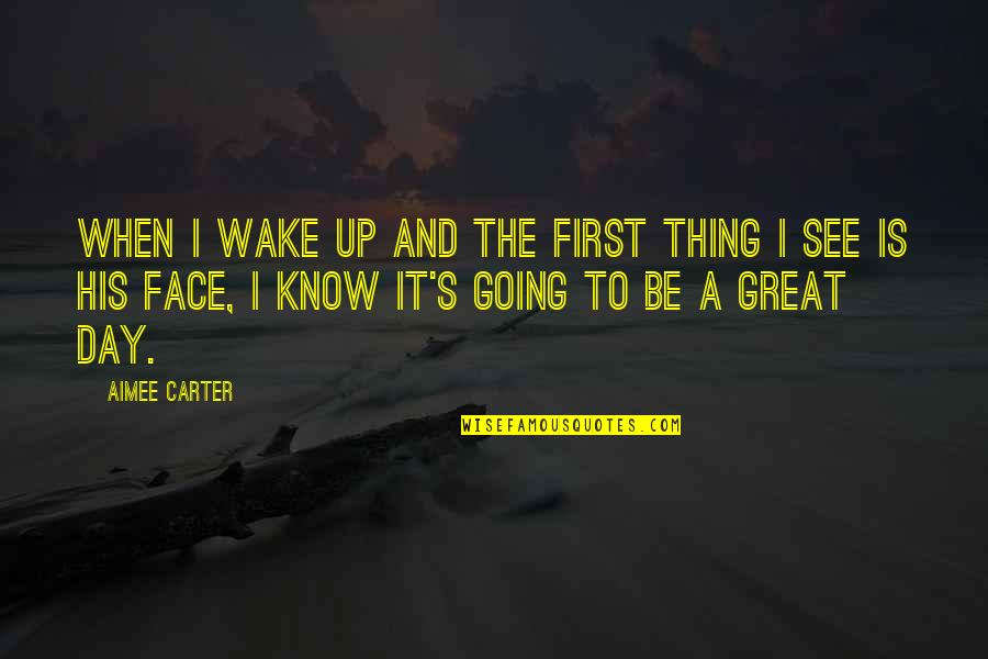 When I First See You Quotes By Aimee Carter: When I wake up and the first thing