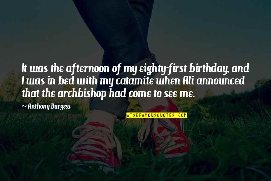 When I First See You Quotes By Anthony Burgess: It was the afternoon of my eighty-first birthday,