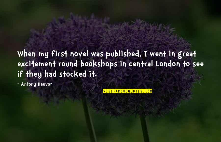 When I First See You Quotes By Antony Beevor: When my first novel was published, I went