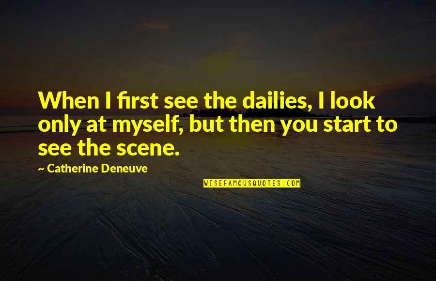 When I First See You Quotes By Catherine Deneuve: When I first see the dailies, I look