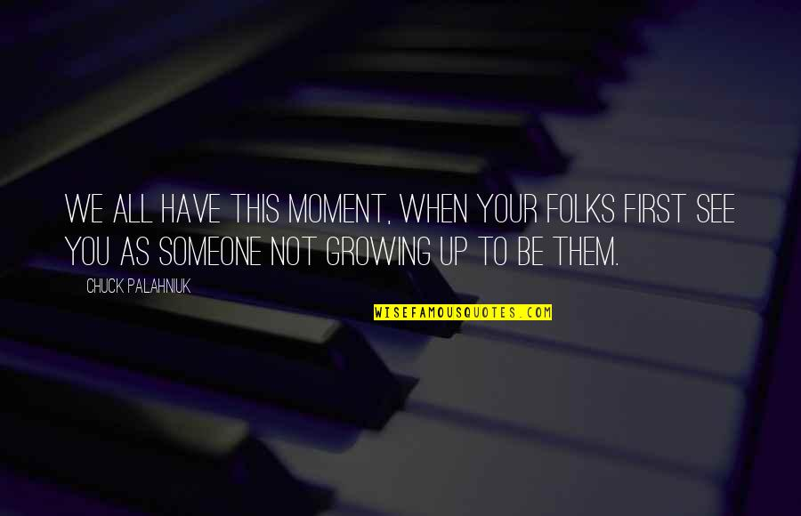 When I First See You Quotes By Chuck Palahniuk: We all have this moment, when your folks