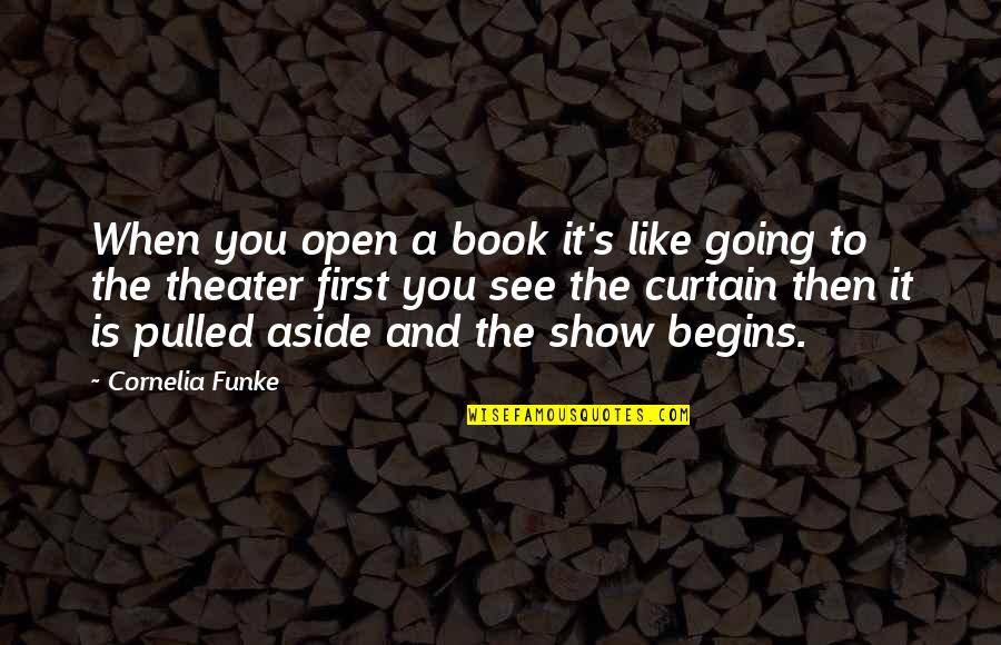 When I First See You Quotes By Cornelia Funke: When you open a book it's like going