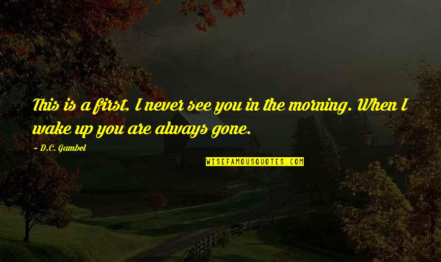 When I First See You Quotes By D.C. Gambel: This is a first. I never see you
