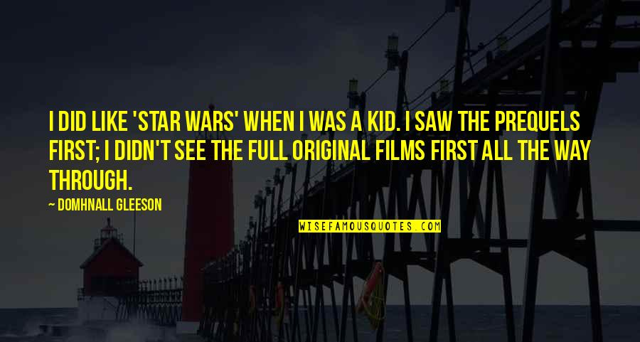 When I First See You Quotes By Domhnall Gleeson: I did like 'Star Wars' when I was