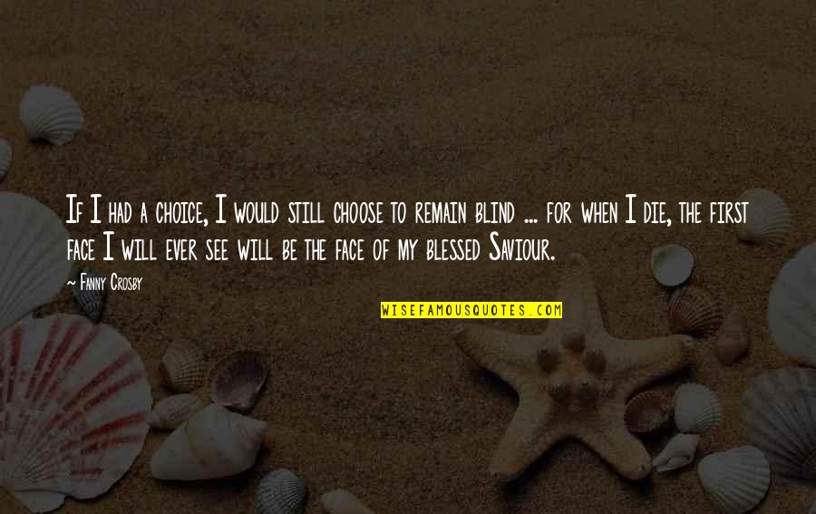 When I First See You Quotes By Fanny Crosby: If I had a choice, I would still