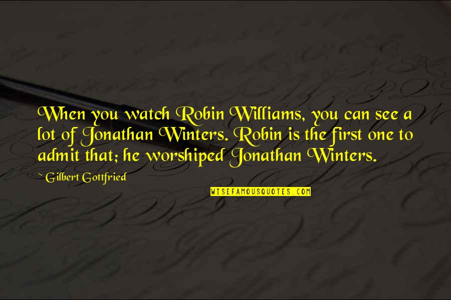 When I First See You Quotes By Gilbert Gottfried: When you watch Robin Williams, you can see