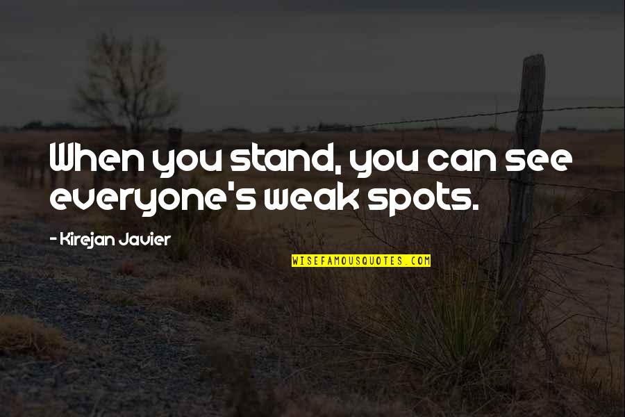 When I First See You Quotes By Kirejan Javier: When you stand, you can see everyone's weak