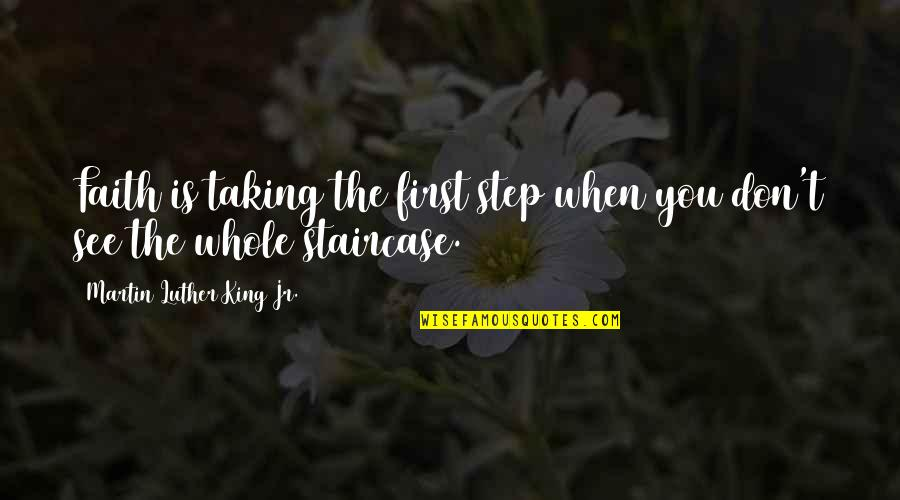 When I First See You Quotes By Martin Luther King Jr.: Faith is taking the first step when you