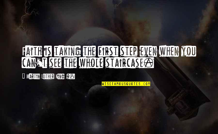 When I First See You Quotes By Martin Luther King Jr.: Faith is taking the first step even when