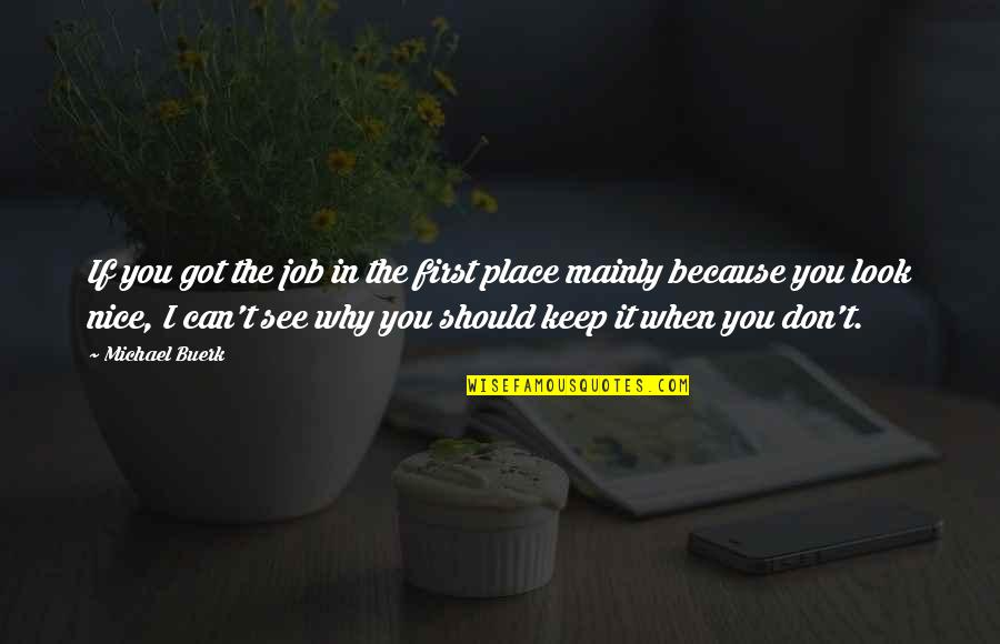 When I First See You Quotes By Michael Buerk: If you got the job in the first