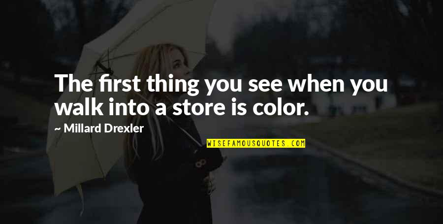 When I First See You Quotes By Millard Drexler: The first thing you see when you walk