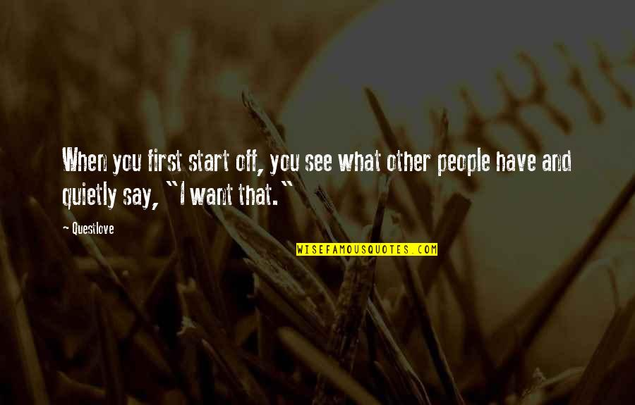 When I First See You Quotes By Questlove: When you first start off, you see what