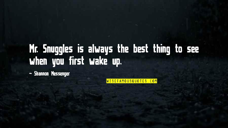 When I First See You Quotes By Shannon Messenger: Mr. Snuggles is always the best thing to