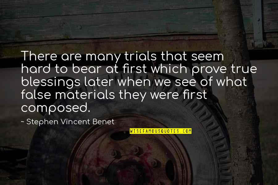 When I First See You Quotes By Stephen Vincent Benet: There are many trials that seem hard to