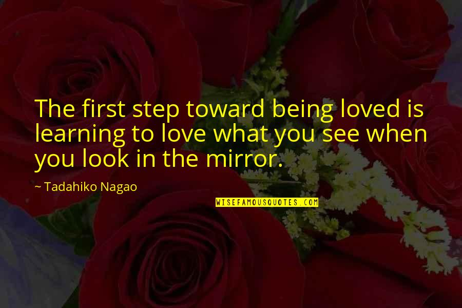 When I First See You Quotes By Tadahiko Nagao: The first step toward being loved is learning