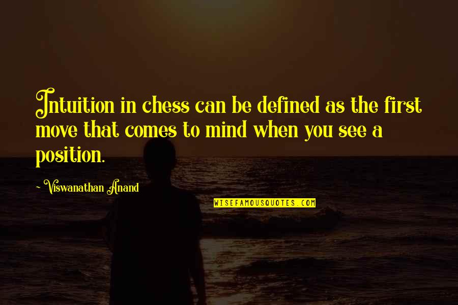 When I First See You Quotes By Viswanathan Anand: Intuition in chess can be defined as the
