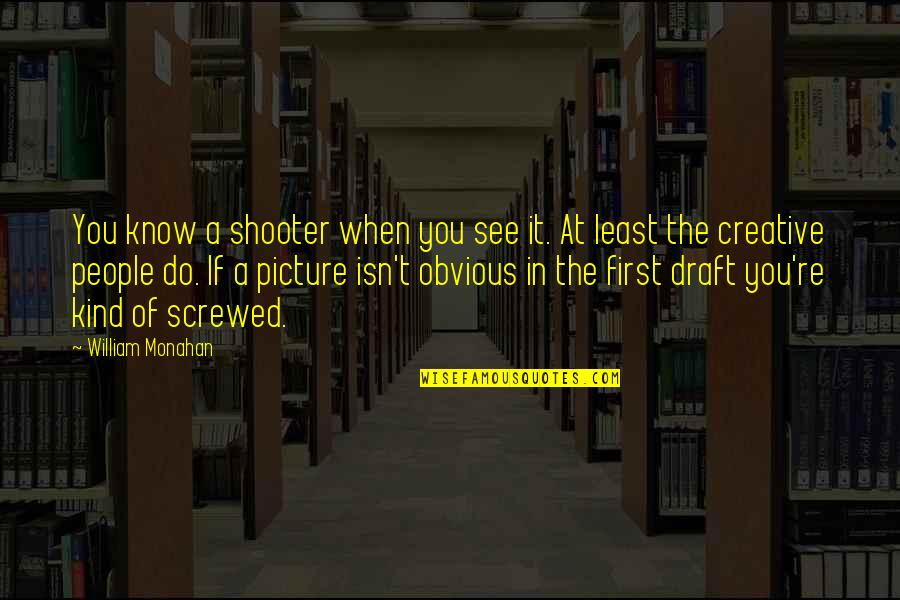 When I First See You Quotes By William Monahan: You know a shooter when you see it.