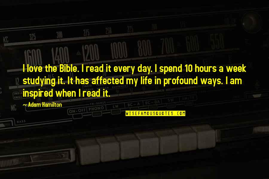 When I Love Quotes By Adam Hamilton: I love the Bible. I read it every