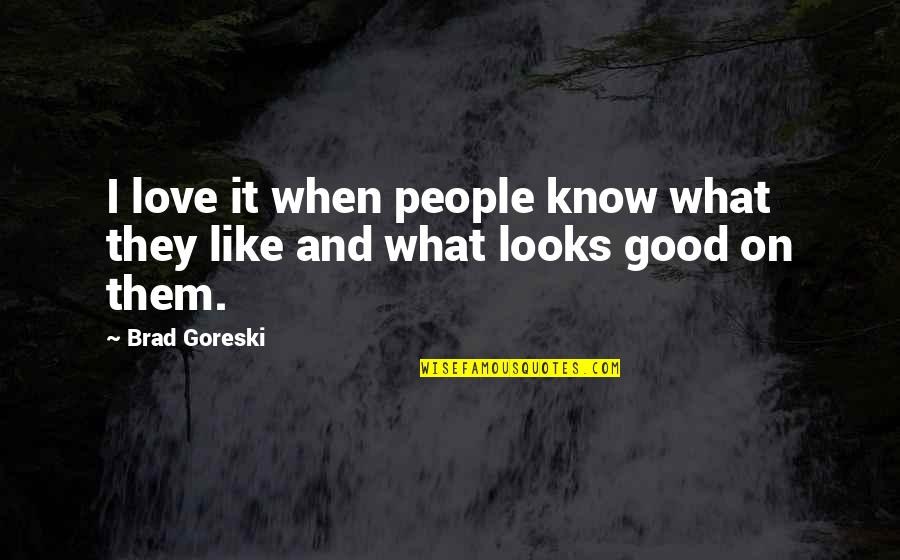 When I Love Quotes By Brad Goreski: I love it when people know what they