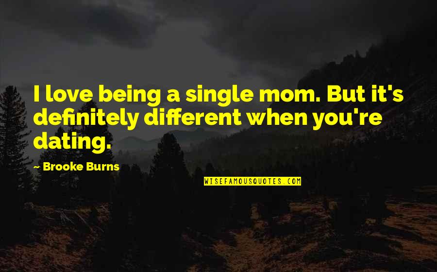 When I Love Quotes By Brooke Burns: I love being a single mom. But it's